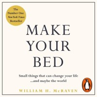 A Career Naval Officer Offers Insights Into Small Changes To Transform Your Life Admiral William H McRaven 10 Lessons